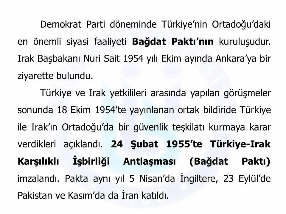Demokrat Parti döneminde Türkiye'nin Ortadoğu'daki en önemli siyasi faaliyeti Bağdat Paktı'nın kuruluşudur. Irak Başbakanı Nuri Sait 1954 yılı Ekim ayında Ankara'ya bir ziyarette bulundu.