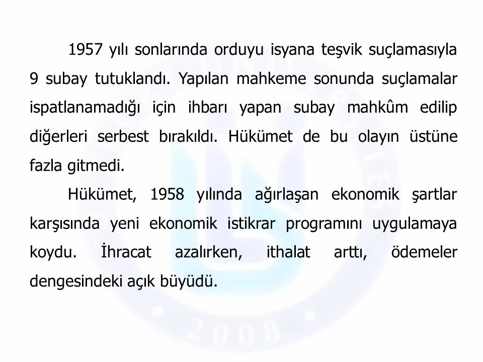 1957 yılı sonlarında orduyu isyana teşvik suçlamasıyla 9 subay tutuklandı. Yapılan mahkeme sonunda suçlamalar ispatlanamadığı için ihbarı yapan subay mahkûm edilip diğerleri serbest bırakıldı. Hükümet de bu olayın üstüne fazla gitmedi.