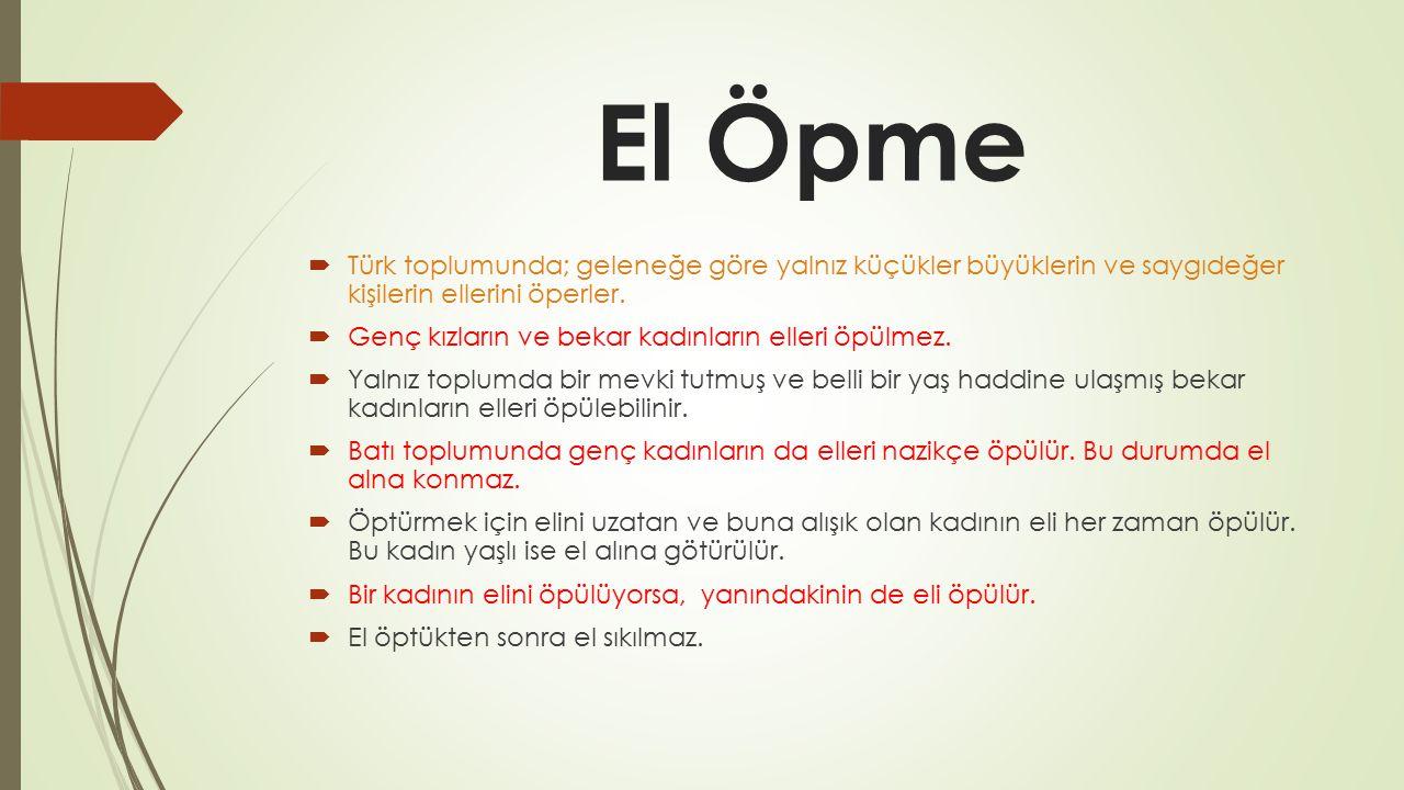 El Öpme Türk toplumunda; geleneğe göre yalnız küçükler büyüklerin ve saygıdeğer kişilerin ellerini öperler.