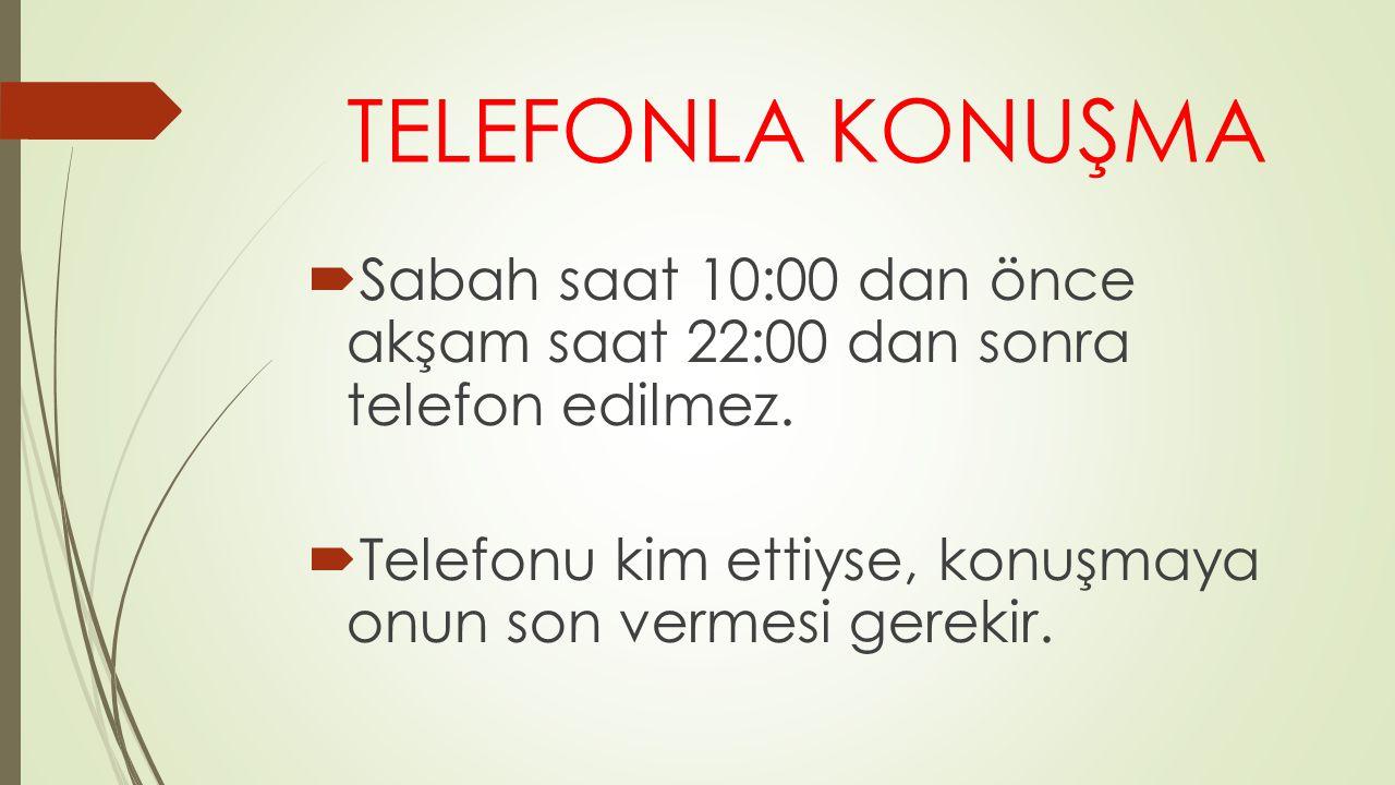 TELEFONLA KONUŞMA Sabah saat 10:00 dan önce akşam saat 22:00 dan sonra telefon edilmez.