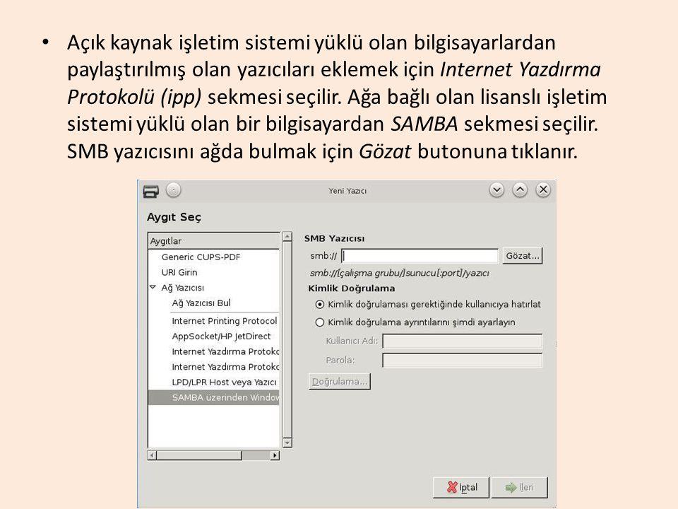Açık kaynak işletim sistemi yüklü olan bilgisayarlardan paylaştırılmış olan yazıcıları eklemek için Internet Yazdırma Protokolü (ipp) sekmesi seçilir.