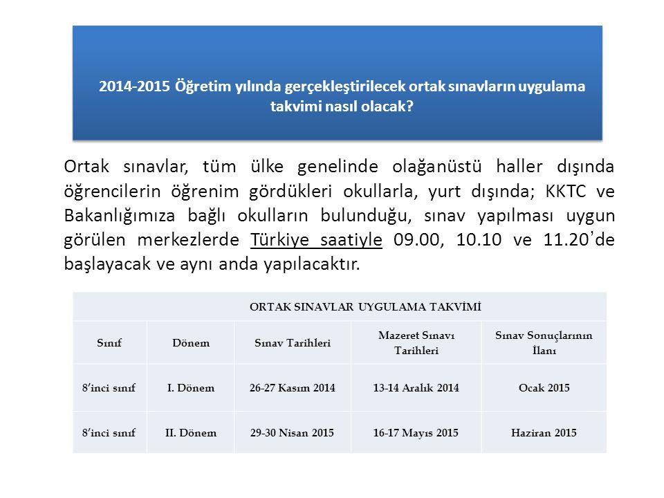 2014-2015 Öğretim yılında gerçekleştirilecek ortak sınavların uygulama takvimi nasıl olacak