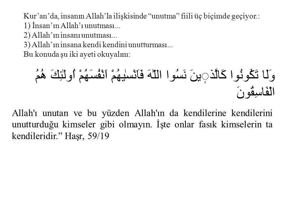 Kur'an'da, insanın Allah'la ilişkisinde unutma fiili üç biçimde geçiyor.: