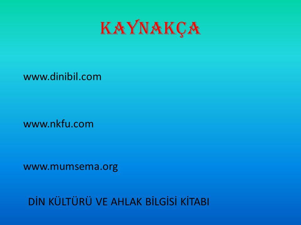 KAYNAKÇA www.dinibil.com www.nkfu.com www.mumsema.org