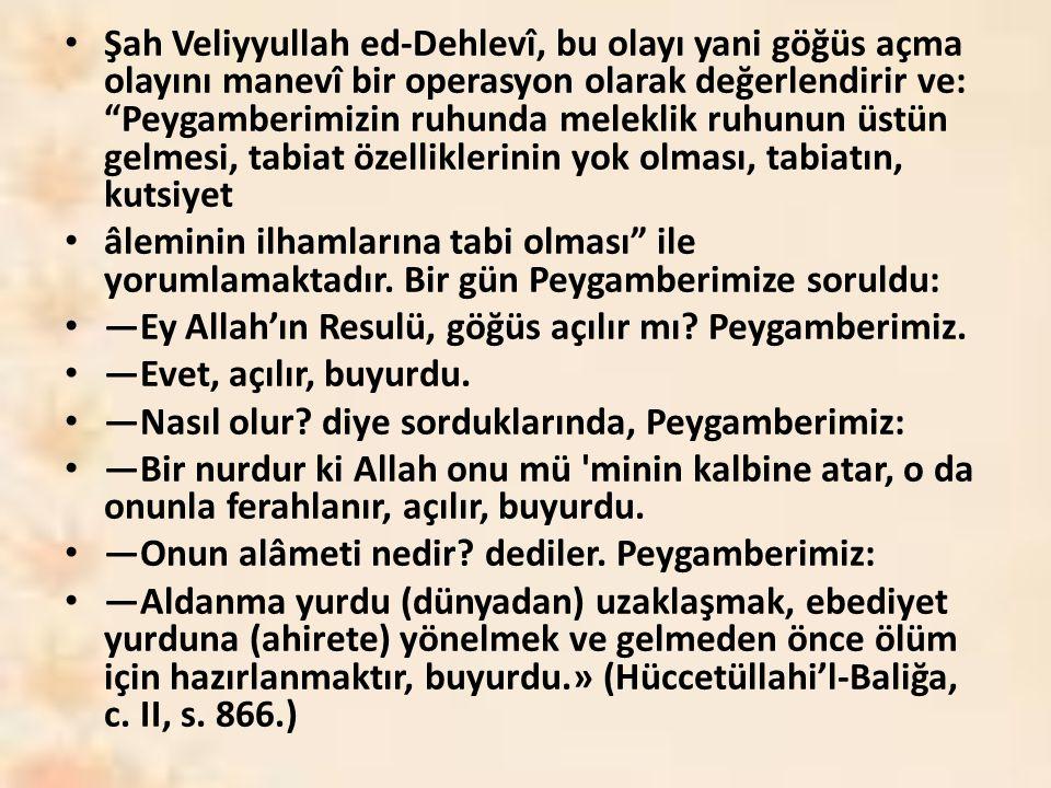 Şah Veliyyullah ed-Dehlevî, bu olayı yani göğüs açma olayını manevî bir operasyon olarak değerlendirir ve: Peygamberimizin ruhunda meleklik ruhunun üstün gelmesi, tabiat özelliklerinin yok olması, tabiatın, kutsiyet