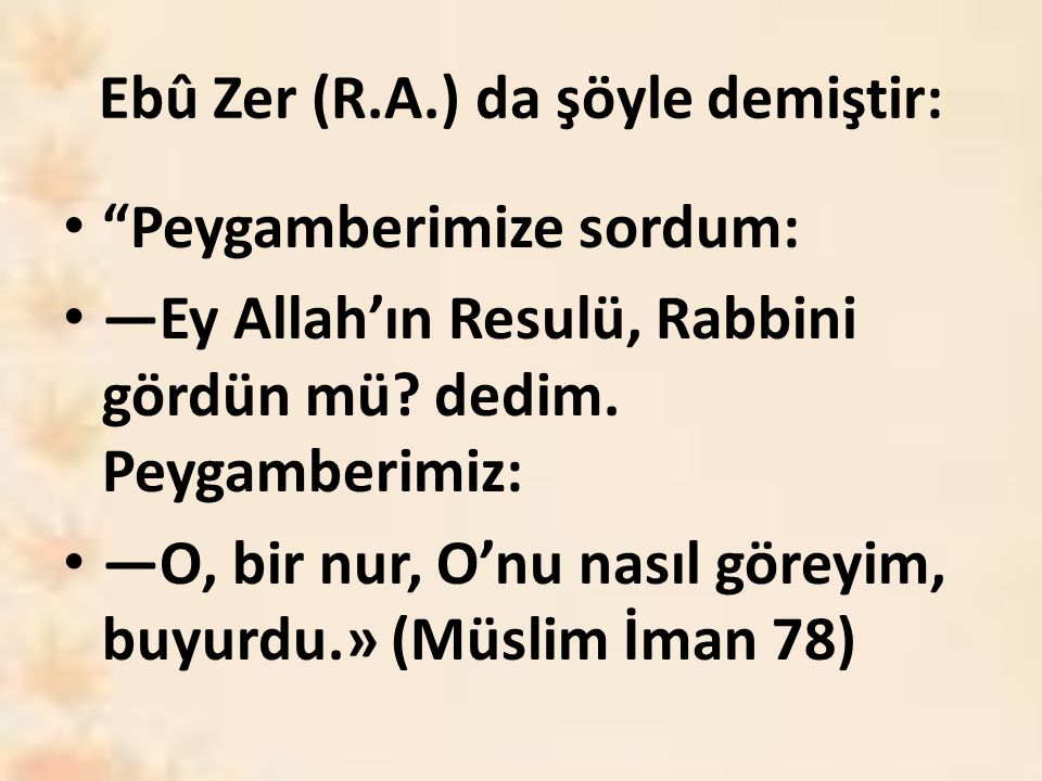 Ebû Zer (R.A.) da şöyle demiştir: