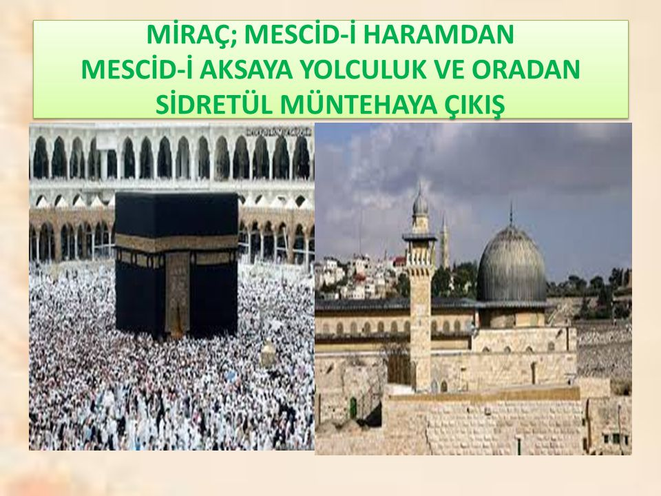 MİRAÇ; MESCİD-İ HARAMDAN MESCİD-İ AKSAYA YOLCULUK VE ORADAN SİDRETÜL MÜNTEHAYA ÇIKIŞ