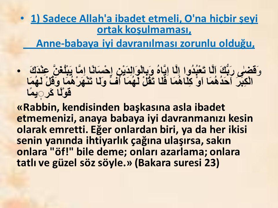 1) Sadece Allah a ibadet etmeli, O na hiçbir şeyi ortak koşulmaması,