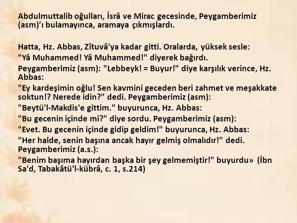 Abdulmuttalib oğulları, İsrâ ve Mirac gecesinde, Peygamberimiz (asm)'ı bulamayınca, aramaya çıkmışlardı.