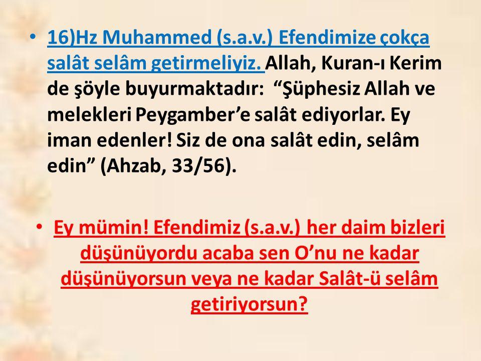 16)Hz Muhammed (s. a. v. ) Efendimize çokça salât selâm getirmeliyiz
