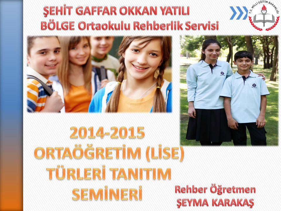 2014-2015 ORTAÖĞRETİM (LİSE) TÜRLERİ TANITIM SEMİNERİ