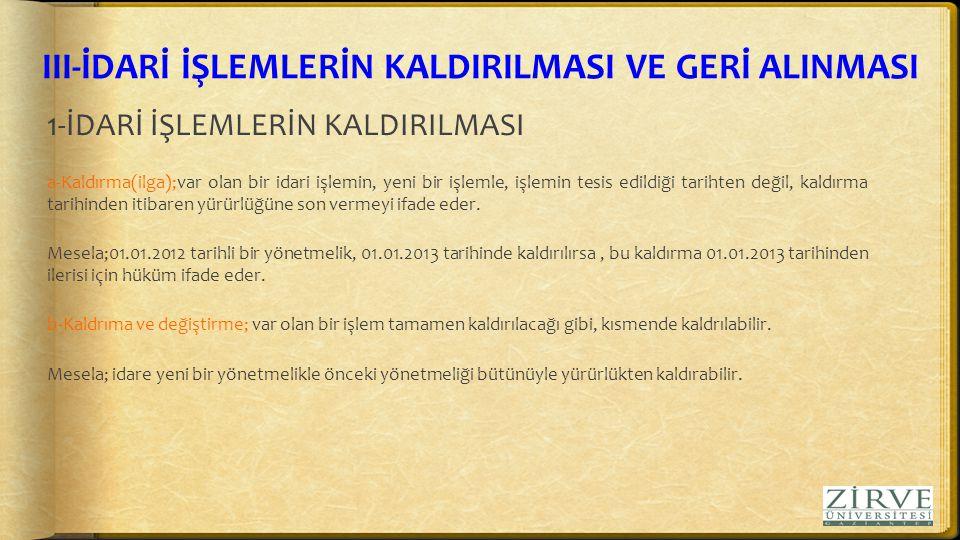 III-İDARİ İŞLEMLERİN KALDIRILMASI VE GERİ ALINMASI