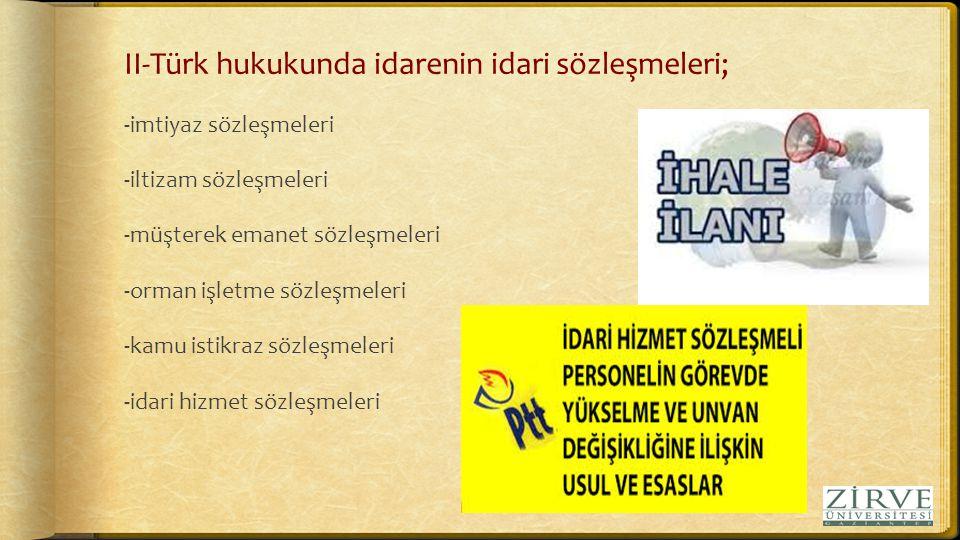 II-Türk hukukunda idarenin idari sözleşmeleri;