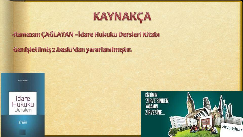 KAYNAKÇA -Ramazan ÇAĞLAYAN –İdare Hukuku Dersleri Kitabı