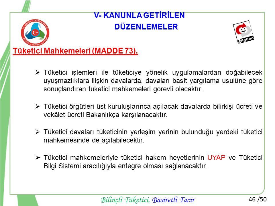 V- KANUNLA GETİRİLEN DÜZENLEMELER Tüketici Mahkemeleri (MADDE 73).