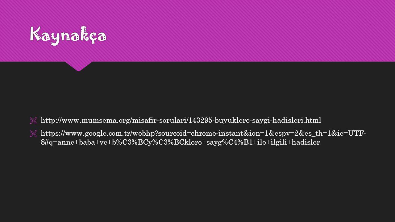 Kaynakça http://www.mumsema.org/misafir-sorulari/143295-buyuklere-saygi-hadisleri.html.