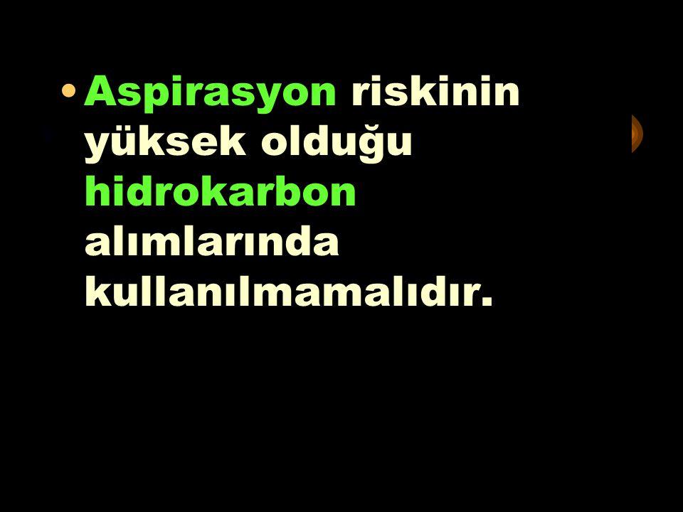 *** Aspirasyon riskinin yüksek olduğu hidrokarbon alımlarında kullanılmamalıdır.