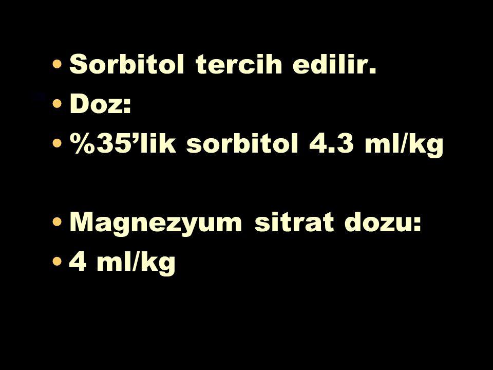 *** Sorbitol tercih edilir. Doz: %35'lik sorbitol 4.3 ml/kg