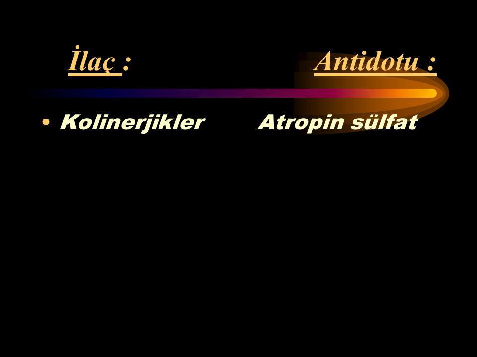 İlaç : Antidotu : Kolinerjikler Atropin sülfat