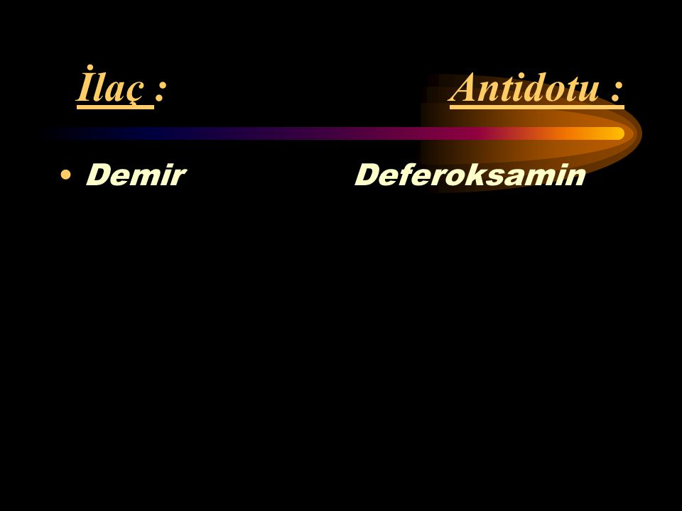 İlaç : Antidotu : Demir Deferoksamin