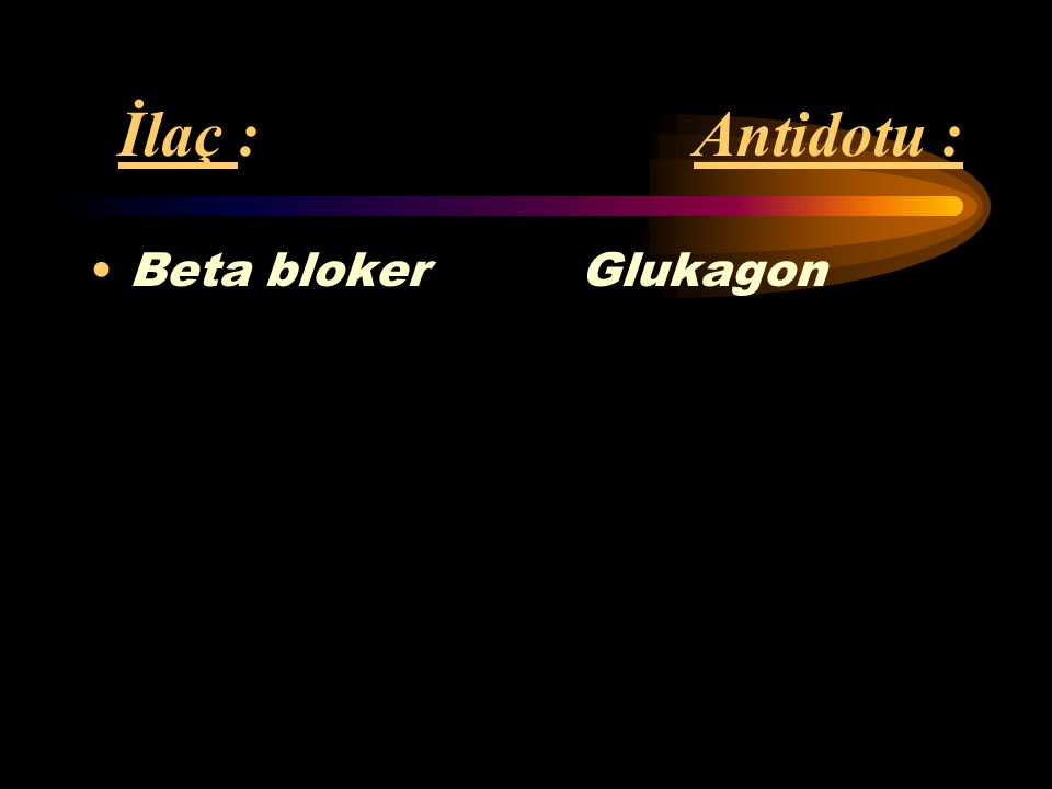 İlaç : Antidotu : Beta bloker Glukagon