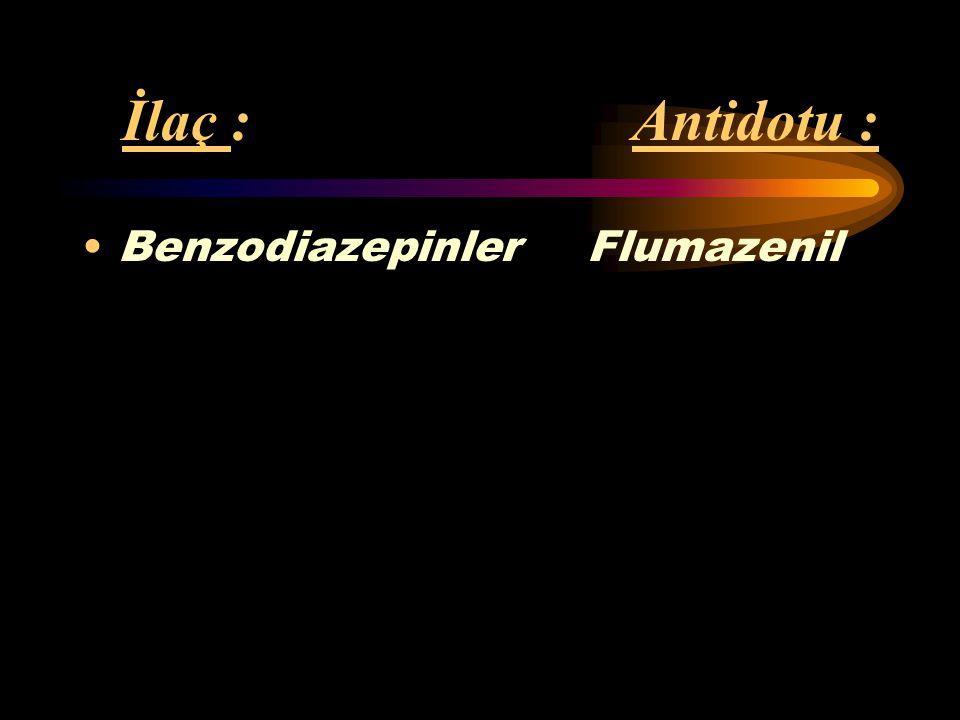İlaç : Antidotu : Benzodiazepinler Flumazenil