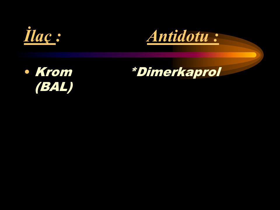 İlaç : Antidotu : Krom *Dimerkaprol (BAL)
