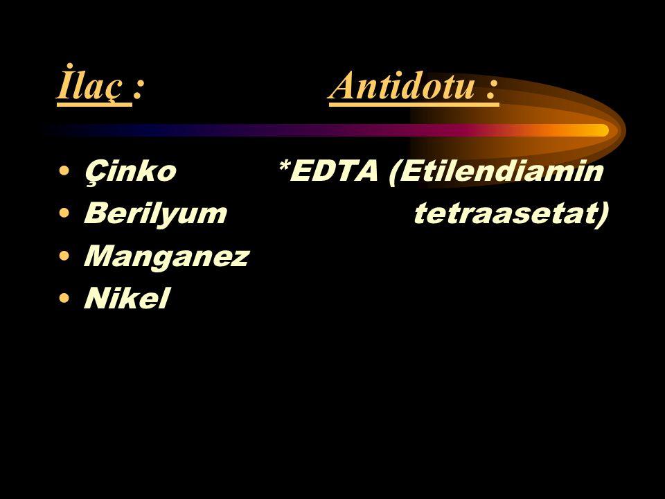İlaç : Antidotu : Çinko *EDTA (Etilendiamin Berilyum tetraasetat)