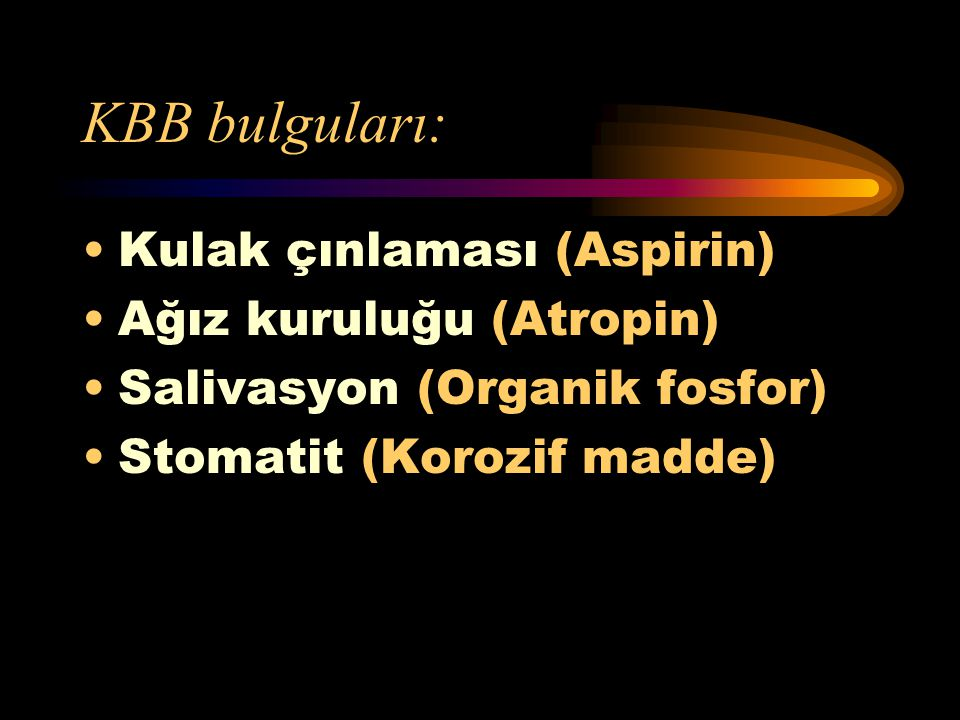 KBB bulguları: Kulak çınlaması (Aspirin) Ağız kuruluğu (Atropin)