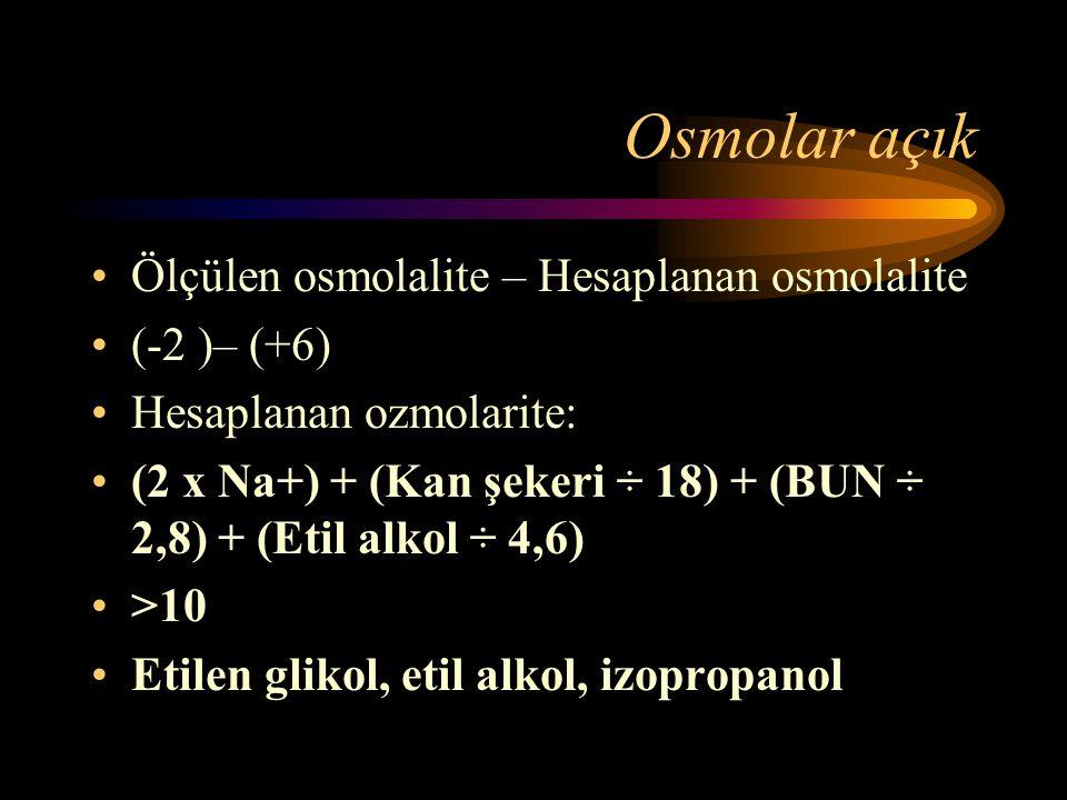 Osmolar açık Ölçülen osmolalite – Hesaplanan osmolalite (-2 )– (+6)