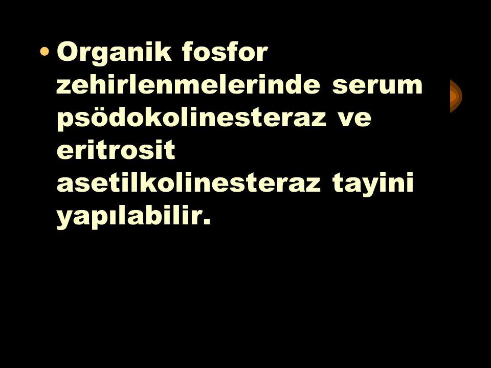 ***** Organik fosfor zehirlenmelerinde serum psödokolinesteraz ve eritrosit asetilkolinesteraz tayini yapılabilir.