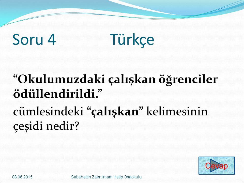 Soru 4 Türkçe Okulumuzdaki çalışkan öğrenciler ödüllendirildi. cümlesindeki çalışkan kelimesinin çeşidi nedir