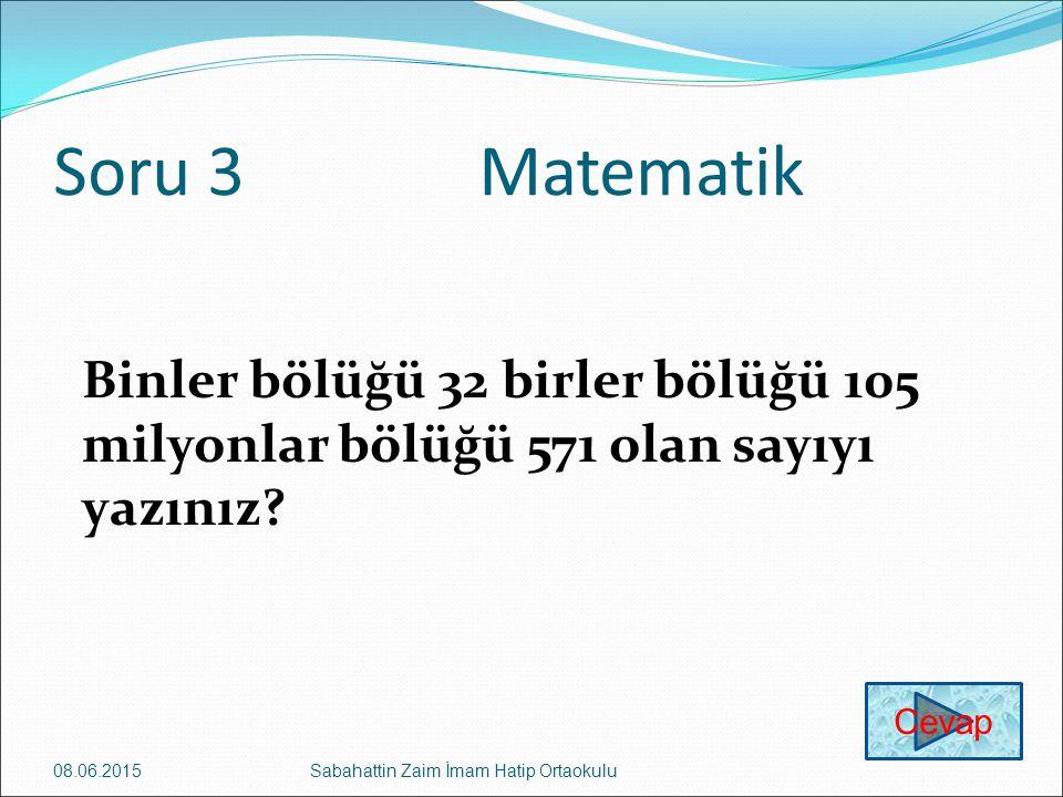 Soru 3 Matematik Binler bölüğü 32 birler bölüğü 105 milyonlar bölüğü 571 olan sayıyı yazınız Cevap.