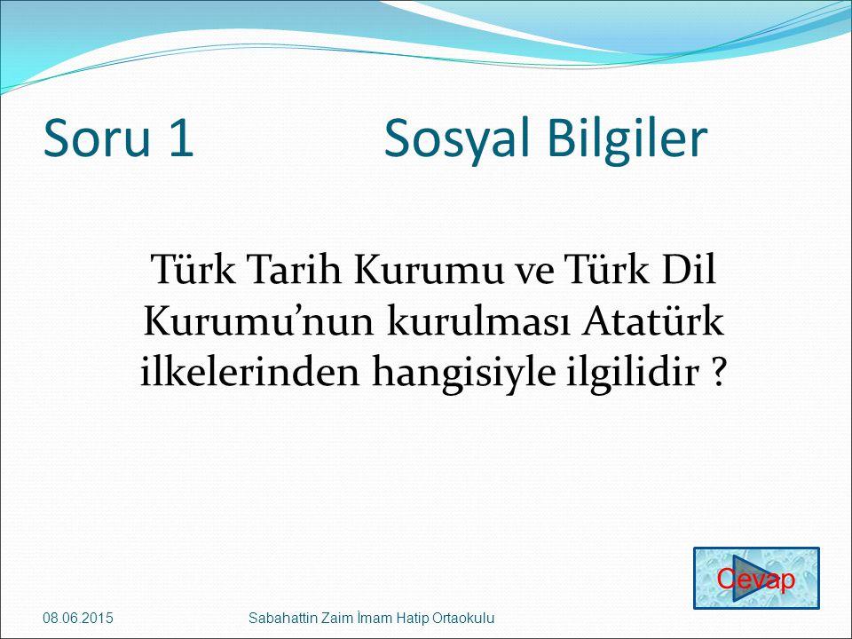 Soru 1 Sosyal Bilgiler Türk Tarih Kurumu ve Türk Dil Kurumu'nun kurulması Atatürk ilkelerinden hangisiyle ilgilidir
