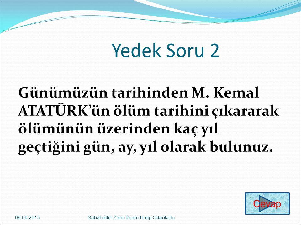 Yedek Soru 2 Günümüzün tarihinden M. Kemal ATATÜRK'ün ölüm tarihini çıkararak ölümünün üzerinden kaç yıl geçtiğini gün, ay, yıl olarak bulunuz.