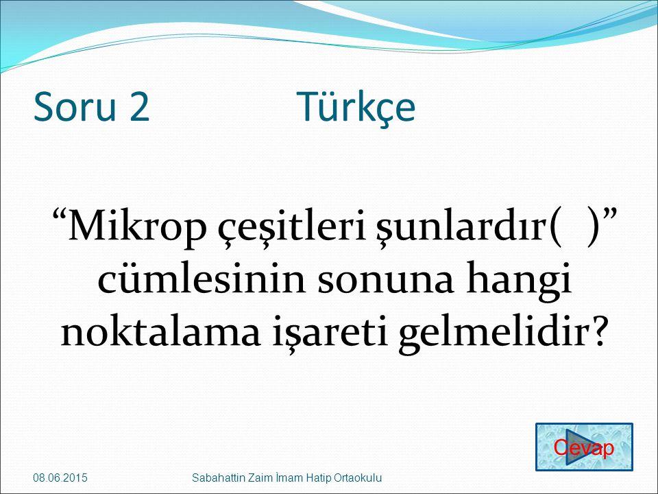 Soru 2 Türkçe Mikrop çeşitleri şunlardır( ) cümlesinin sonuna hangi noktalama işareti gelmelidir