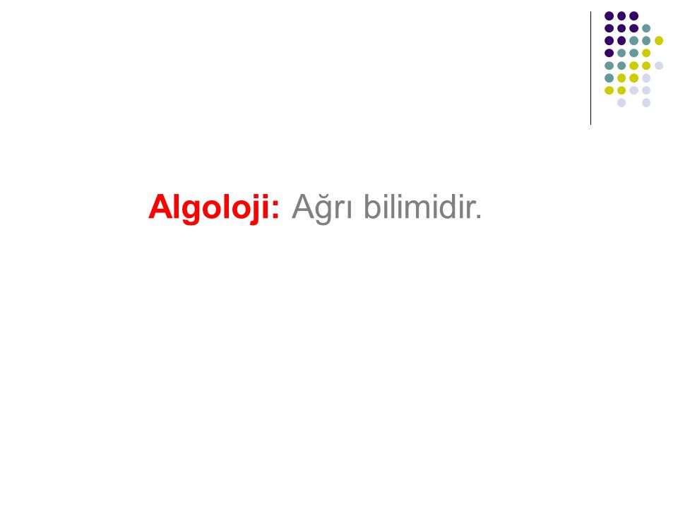 Algoloji: Ağrı bilimidir.