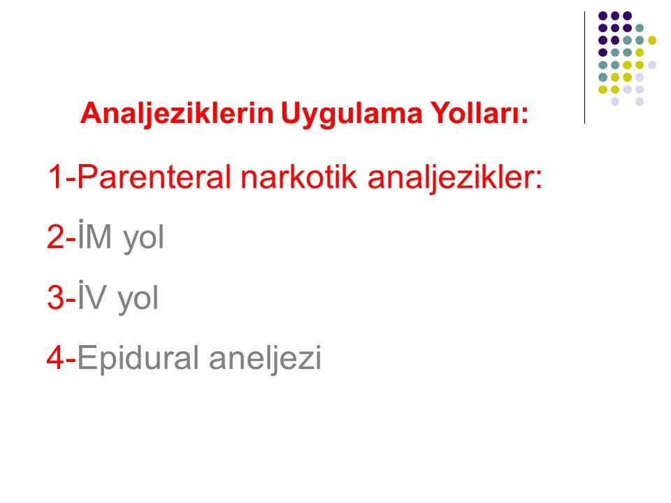 1-Parenteral narkotik analjezikler: 2-İM yol 3-İV yol