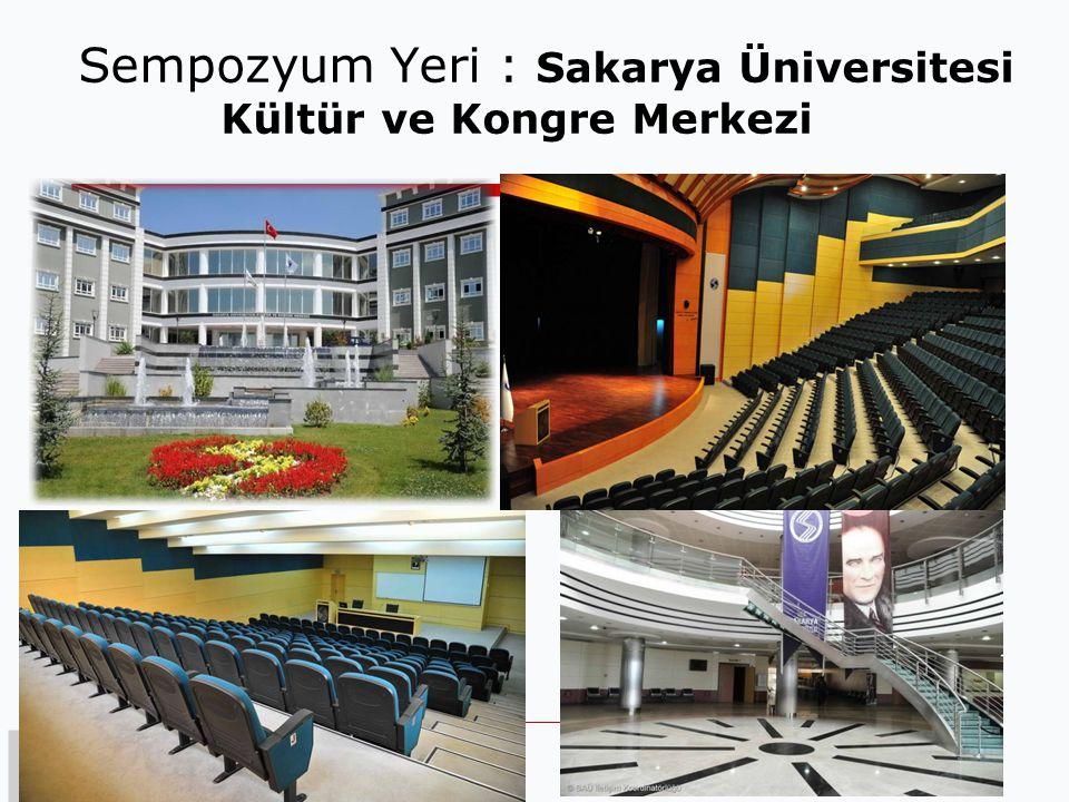 Sempozyum Yeri : Sakarya Üniversitesi Kültür ve Kongre Merkezi