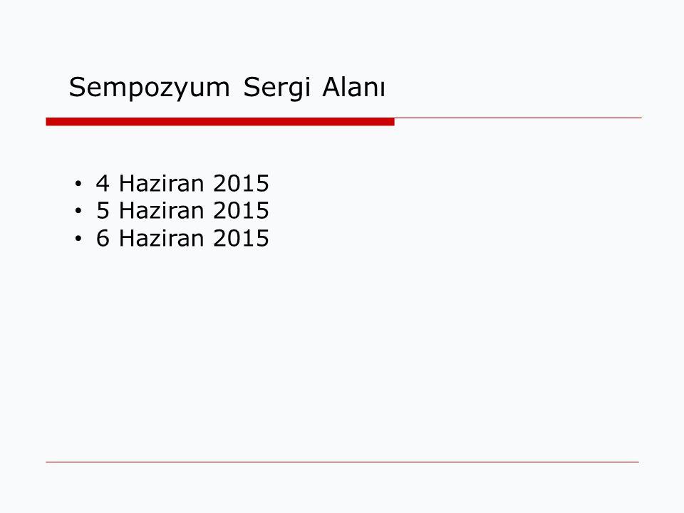 Sempozyum Sergi Alanı 4 Haziran 2015 5 Haziran 2015 6 Haziran 2015