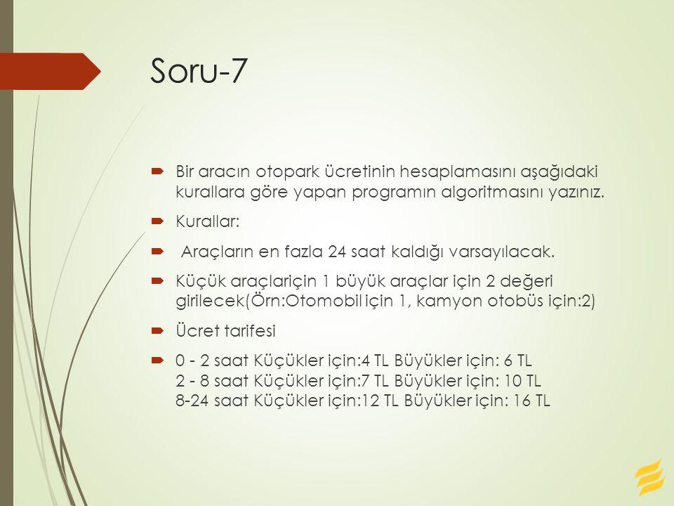 Soru-7 Bir aracın otopark ücretinin hesaplamasını aşağıdaki kurallara göre yapan programın algoritmasını yazınız.