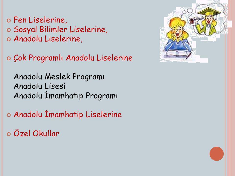 Fen Liselerine, Sosyal Bilimler Liselerine, Anadolu Liselerine, Çok Programlı Anadolu Liselerine.