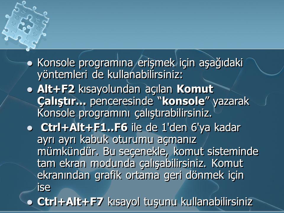 Konsole programına erişmek için aşağıdaki yöntemleri de kullanabilirsiniz: