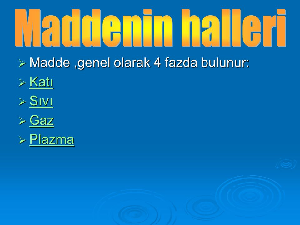 Maddenin halleri Madde ,genel olarak 4 fazda bulunur: Katı Sıvı Gaz