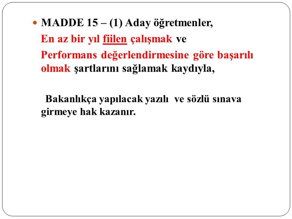 MADDE 15 – (1) Aday öğretmenler, En az bir yıl fiilen çalışmak ve