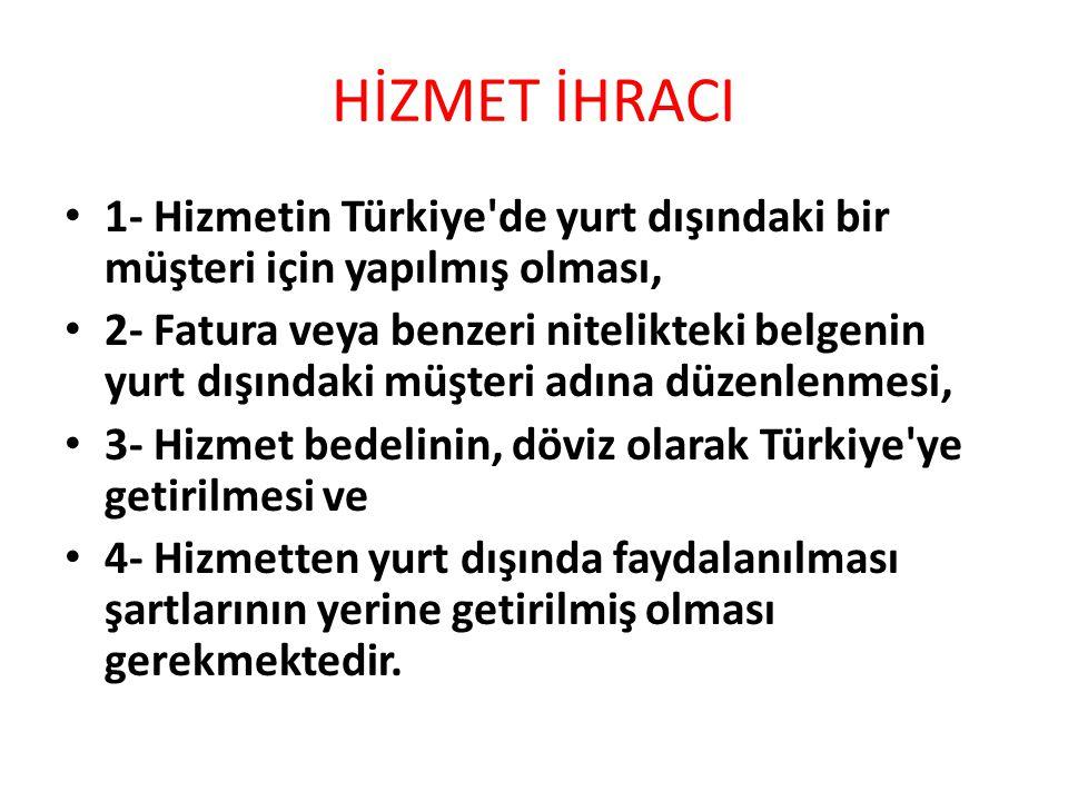 HİZMET İHRACI 1- Hizmetin Türkiye de yurt dışındaki bir müşteri için yapılmış olması,