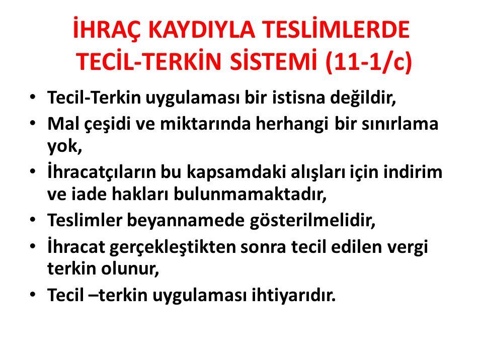 İHRAÇ KAYDIYLA TESLİMLERDE TECİL-TERKİN SİSTEMİ (11-1/c)