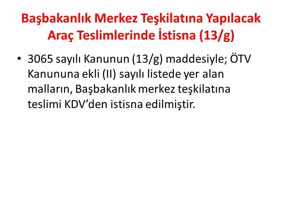 Başbakanlık Merkez Teşkilatına Yapılacak Araç Teslimlerinde İstisna (13/g)