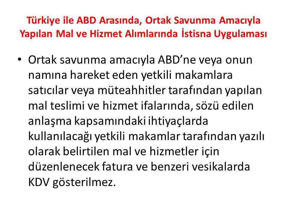Türkiye ile ABD Arasında, Ortak Savunma Amacıyla Yapılan Mal ve Hizmet Alımlarında İstisna Uygulaması