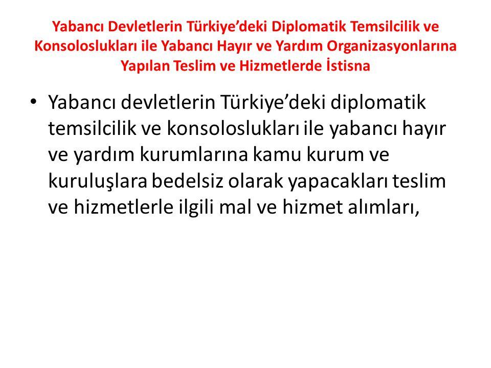 Yabancı Devletlerin Türkiye'deki Diplomatik Temsilcilik ve Konsoloslukları ile Yabancı Hayır ve Yardım Organizasyonlarına Yapılan Teslim ve Hizmetlerde İstisna
